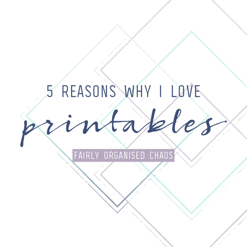 Why I Love Printables